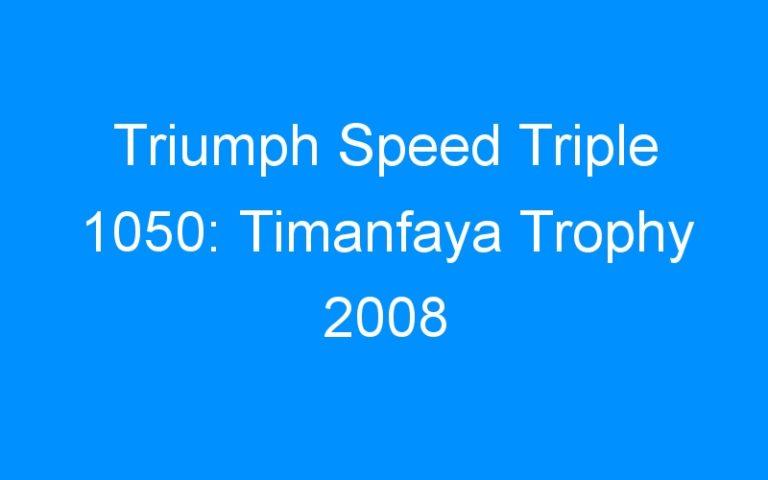 Triumph Speed Triple 1050: Timanfaya Trophy 2008