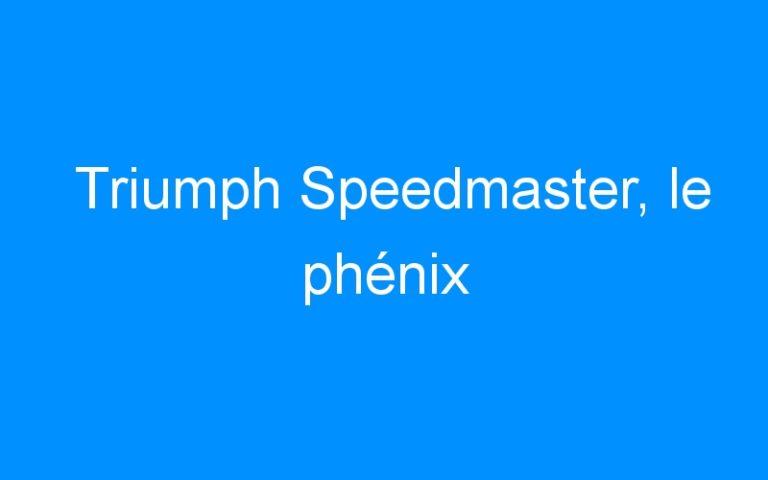 Triumph Speedmaster, le phénix