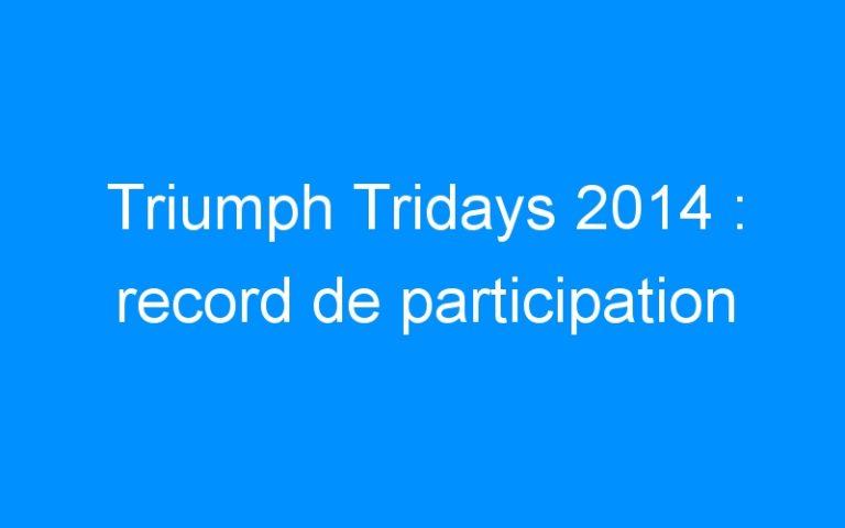 Triumph Tridays 2014 : record de participation