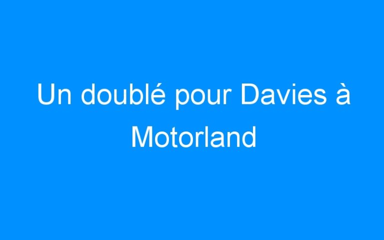 Un doublé pour Davies à Motorland