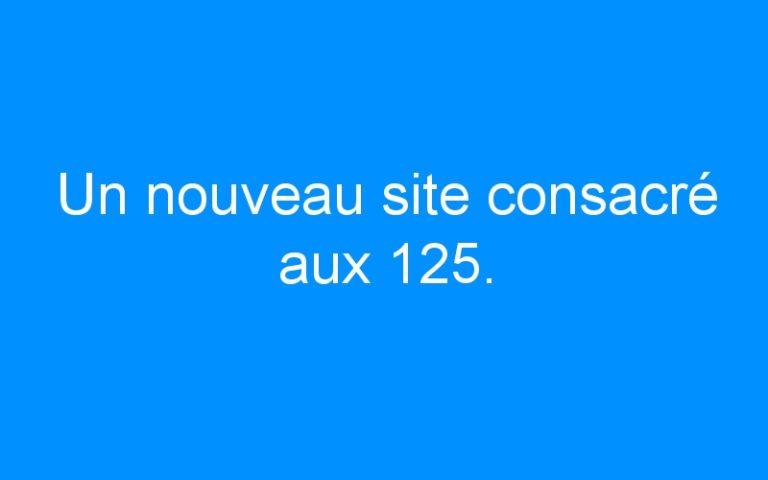 Un nouveau site consacré aux 125.