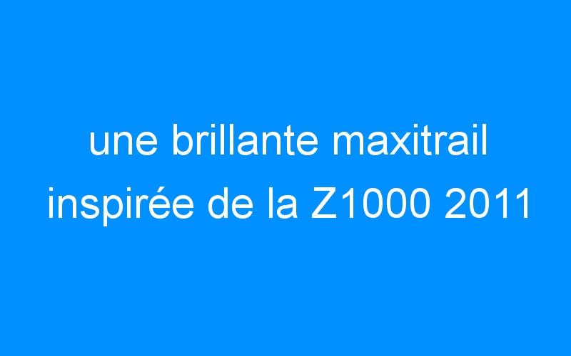 une brillante maxitrail inspirée de la Z1000 2011