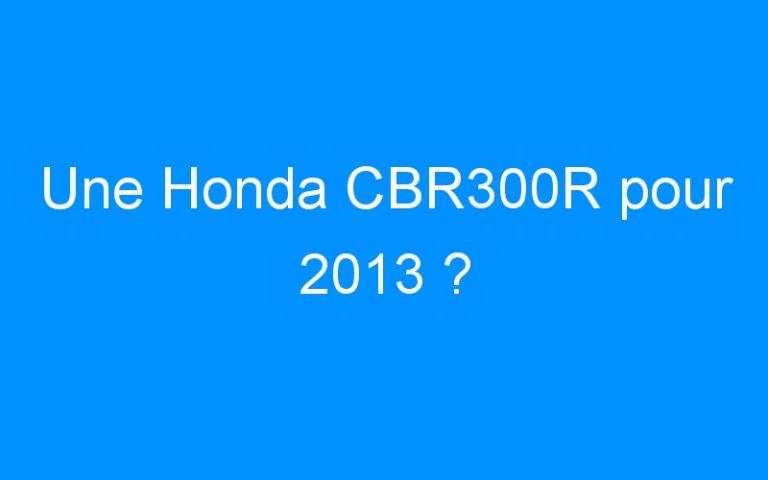Une Honda CBR300R pour 2013 ?