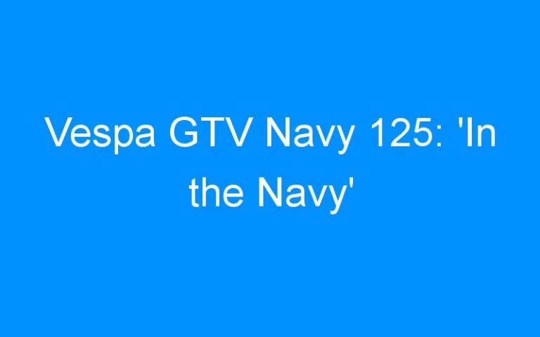 Vespa GTV Navy 125: 'In the Navy'