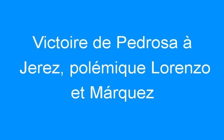 Victoire de Pedrosa à Jerez, polémique Lorenzo et Márquez