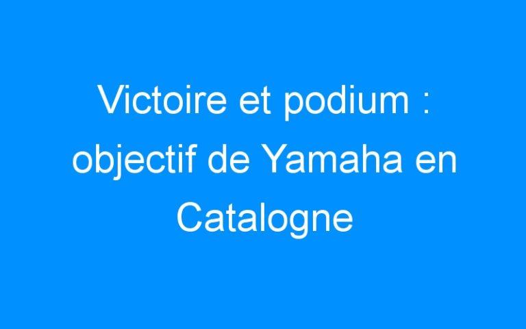 Victoire et podium : objectif de Yamaha en Catalogne
