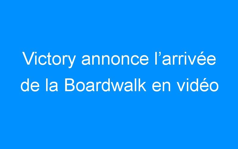 Victory annonce l'arrivée de la Boardwalk en vidéo