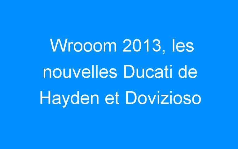 Wrooom 2013, les nouvelles Ducati de Hayden et Dovizioso