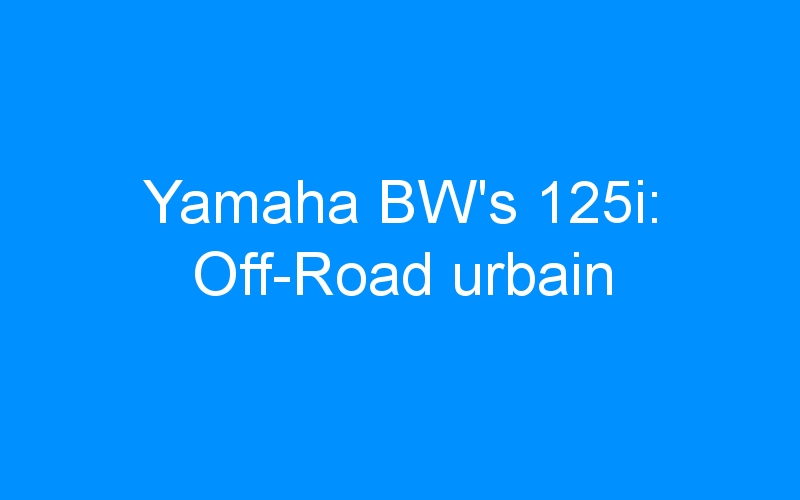 Yamaha BW's 125i: Off-Road urbain