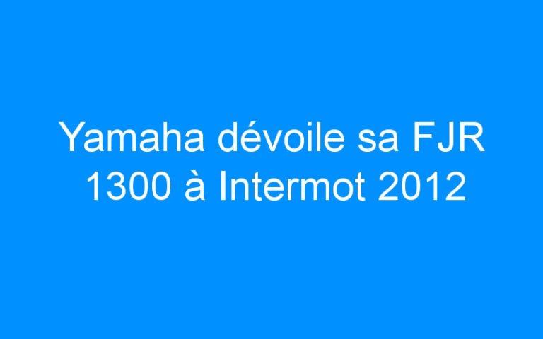 Yamaha dévoile sa FJR 1300 à Intermot 2012