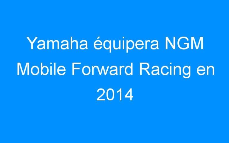 Yamaha équipera NGM Mobile Forward Racing en 2014
