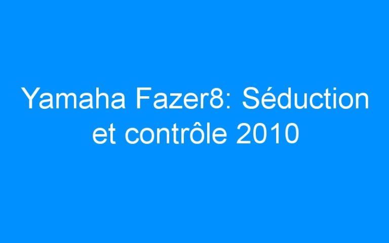Yamaha Fazer8: Séduction et contrôle 2010