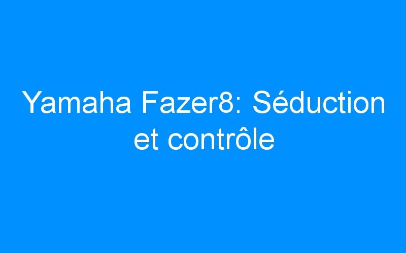 Yamaha Fazer8: Séduction et contrôle