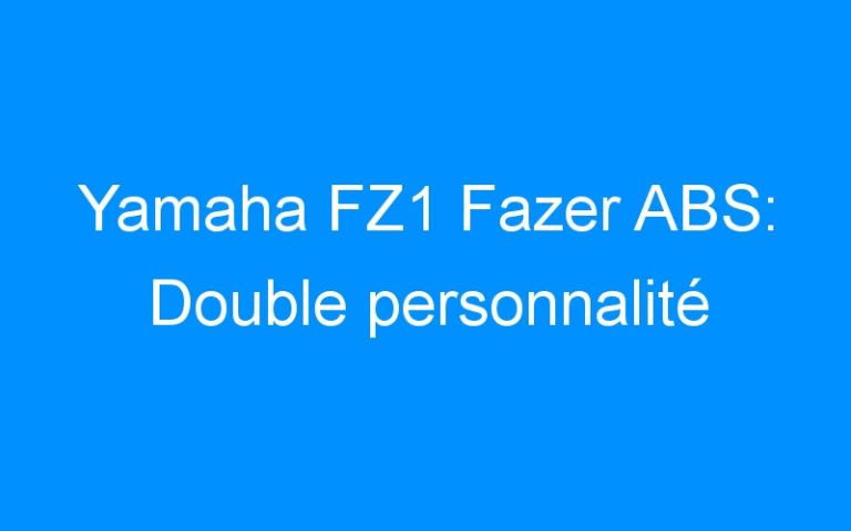 Yamaha FZ1 Fazer ABS: Double personnalité