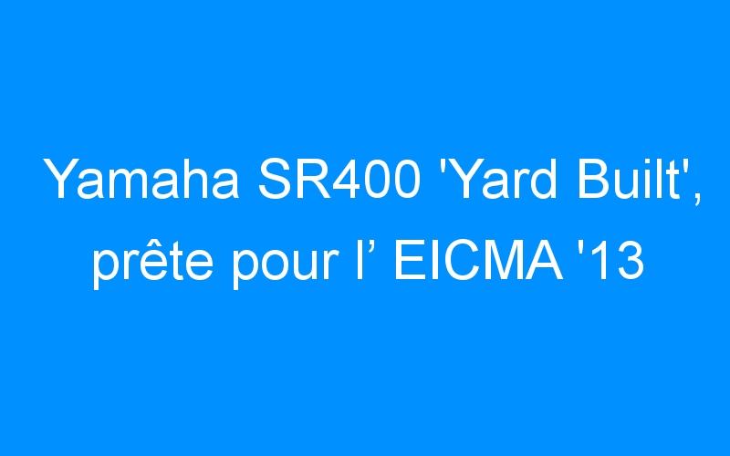 Yamaha SR400 'Yard Built', prête pour l' EICMA '13