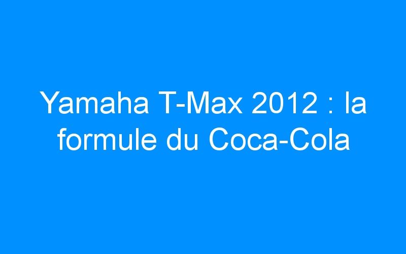 Yamaha T-Max 2012 : la formule du Coca-Cola