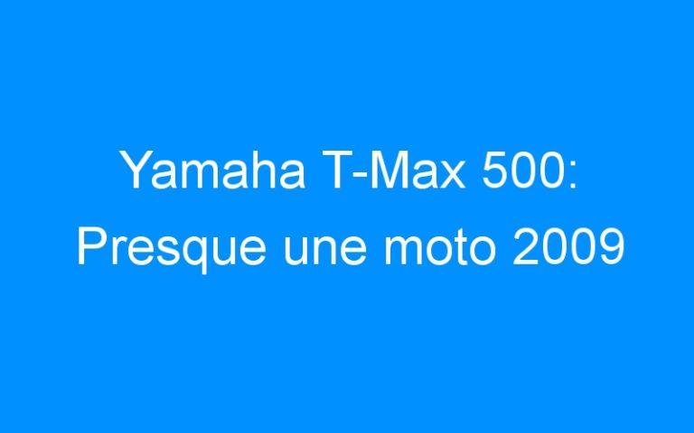 Yamaha T-Max 500: Presque une moto 2009