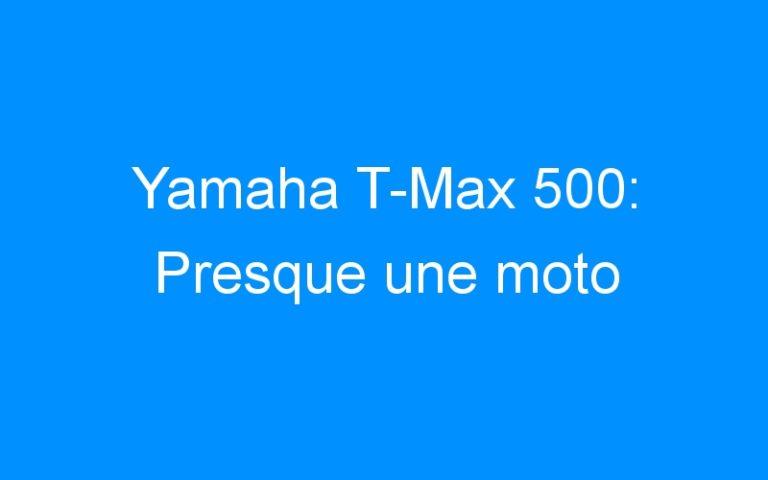 Yamaha T-Max 500: Presque une moto