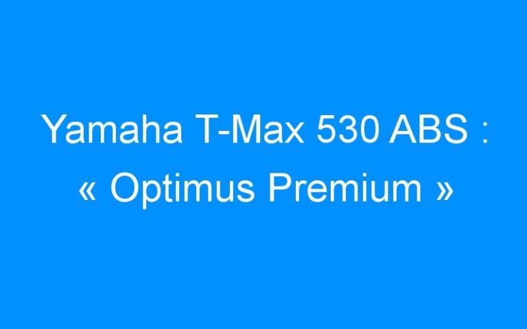Yamaha T-Max 530 ABS : « Optimus Premium »