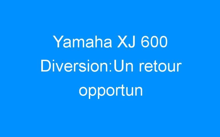 Yamaha XJ 600 Diversion:Un retour opportun