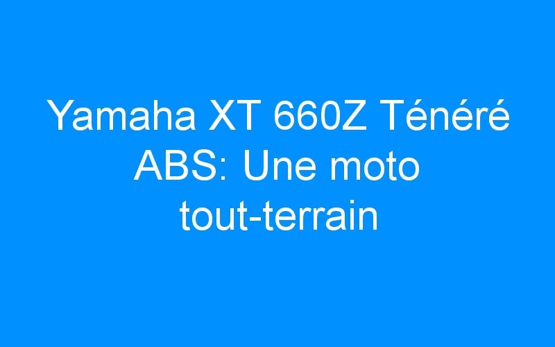 Yamaha XT 660Z Ténéré ABS: Une moto tout-terrain