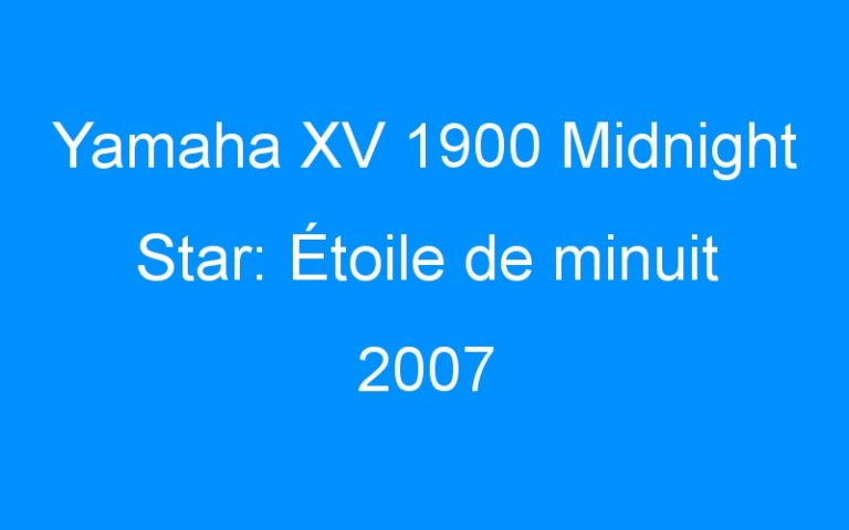 Yamaha XV 1900 Midnight Star: Étoile de minuit 2007