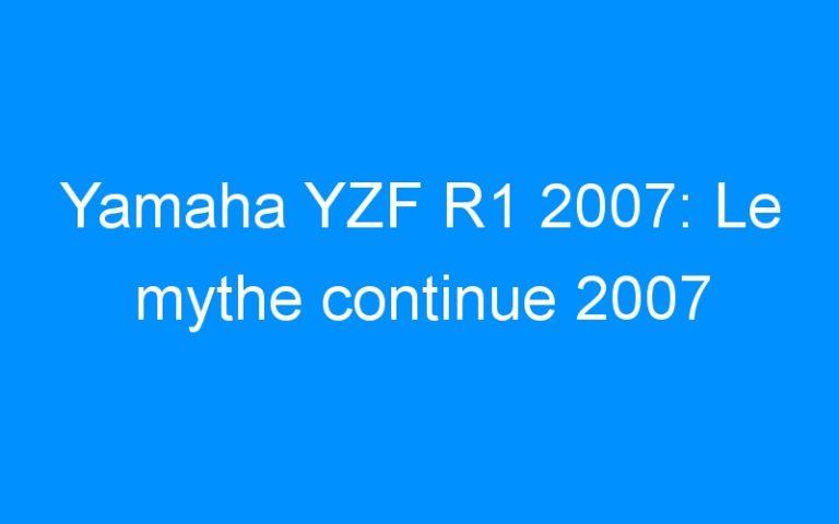 Yamaha YZF R1 2007: Le mythe continue 2007