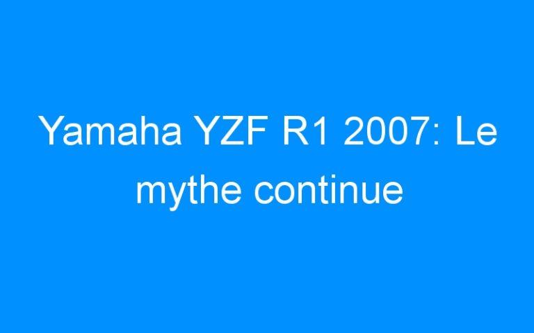 Yamaha YZF R1 2007: Le mythe continue