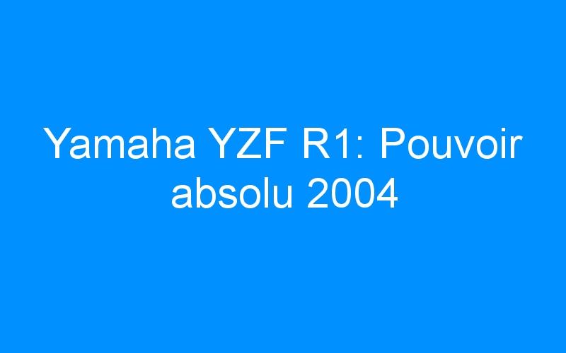 Yamaha YZF R1: Pouvoir absolu 2004