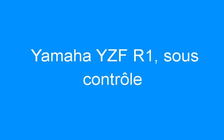 Yamaha YZF R1, sous contrôle