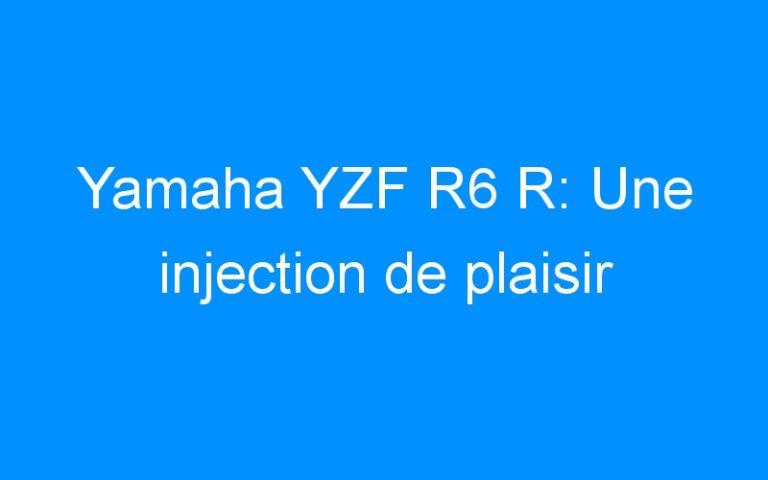 Yamaha YZF R6 R: Une injection de plaisir